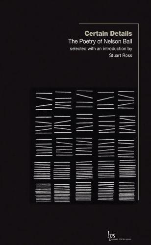 Certain Details: The Poetry of Nelson Ball (Paperback)