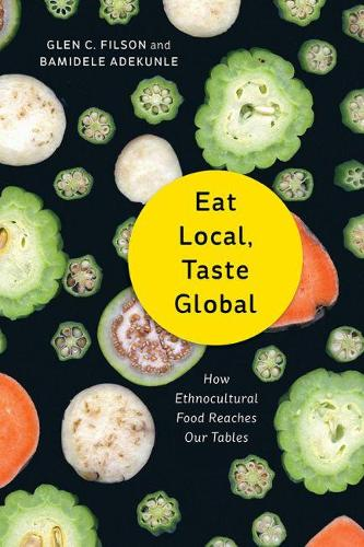 Eat Local, Taste Global: How Ethnocultural Food Reaches Our Tables (Paperback)