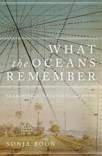 What the Oceans Remember: Searching for Belonging and Home (Hardback)