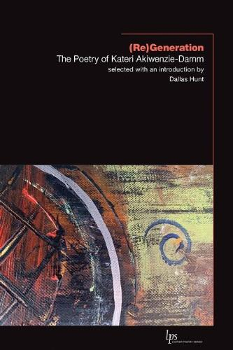 (Re)Generations: The Poetry of Kateri Akiwenzie-Damm (Paperback)