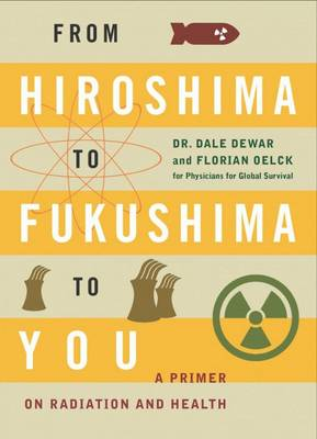 From Hiroshima to Fukushima to You: A Primer on Radiation and Health (Paperback)