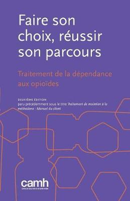 Faire Son Choix, Reussir Son Parcours: Traitement de la Dependance Aux Opioides (Paperback)
