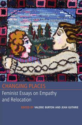 Changing Places: Feminist Essays on Empathy and Relocation (Paperback)