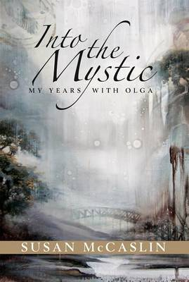Into the Mystic: My Years with Olga (Paperback)
