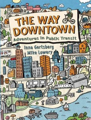 The Way Downtown: Adventures In Public Transit (Hardback)
