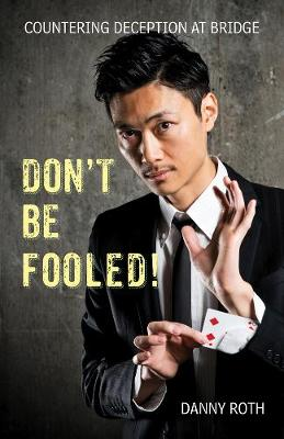 Don't Be Fooled! Countering Deception at Bridge (Paperback)