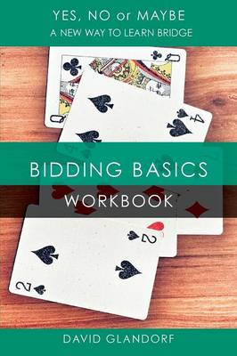 Ynm: Bidding Basics Workbook - Yes, No or Maybe: A New Way to Learn Bridge W2 (Paperback)