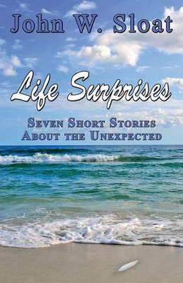 Life Surprises: Seven Short Stories about the Unexpected (Paperback)
