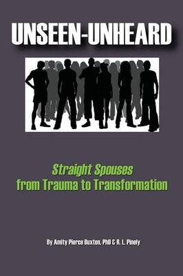 Unseen-Unheard: Straight Spouses from Trauma to Transformation (Paperback)
