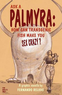 Ask a Palmyra: How Can Transgenic Fish Make You Sex Crazy? (Paperback)