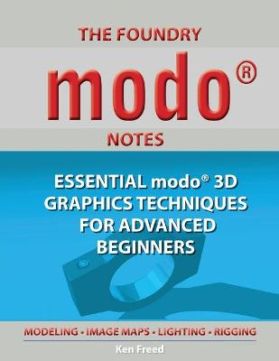 The Foundry Modo Notes: Essential Modo 3D Graphics Techniques for Advanced Beginners (Paperback)