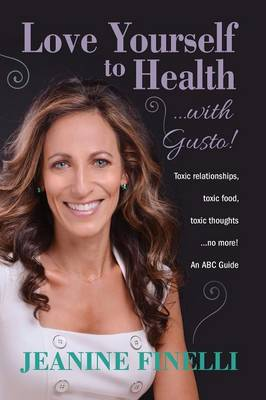 Love Yourself to Health... with Gusto!: Toxic Relationships, Toxic Food, Toxic Thoughts... No More! (Paperback)