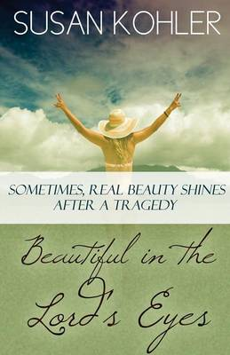 Beautiful in the Lord's Eyes: Sometimes, Real Beauty Shines After a Tragedy (Paperback)