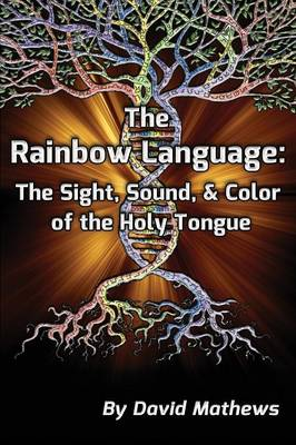 The Rainbow Language: The Sight, Sound & Color of the Holy Tongue (Paperback)