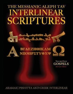 Messianic Aleph Tav Interlinear Scriptures (Matis) Volume Four the Gospels, Aramaic Peshitta-Greek-Hebrew-Phonetic Translation-English, Red Letter Edition Study Bible (Paperback)