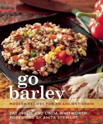 Go Barley: Modern Recipes for an Ancient Grain (Paperback)