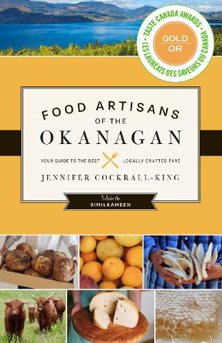 Food Artisans of the Okanagan: Your Guide to the Best Locally Crafted Fare (Paperback)