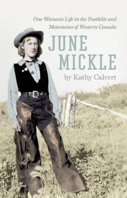June Mickle: One Woman's Life in the Foothills and Mountains of Western Canada (Paperback)