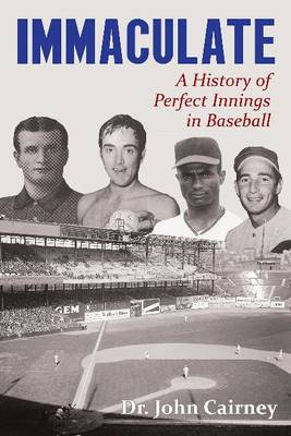 Immaculate: A History of Perfect Innings in Baseball (Paperback)