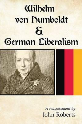 Wilhelm Von Humboldt and German Liberalism: A Reassessment (Paperback)