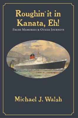 Roughin' It in Kanata, Eh!: Fresh Memories & Other Journeys (Paperback)