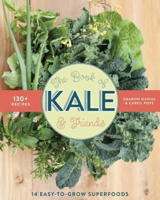 The Book of Kale and Friends: 14 Easy-to-Grow Superfoods with 130+ Recipes (Paperback)