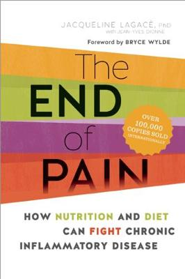 The End of Pain: How Nutrition and Diet Can Fight Chronic Inflammatory Disease (Paperback)