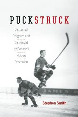 Puckstruck: Distracted, Delighted and Distressed by Canada's Hockey Obsession (Hardback)
