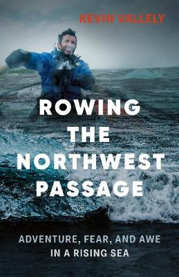 Rowing the Northwest Passage: Adventure, Fear, and Awe in a Rising Sea (Paperback)