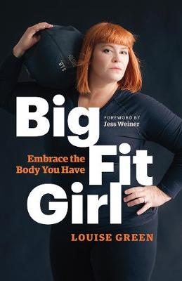 Big Fit Girl: Embrace the Body You Have (Paperback)