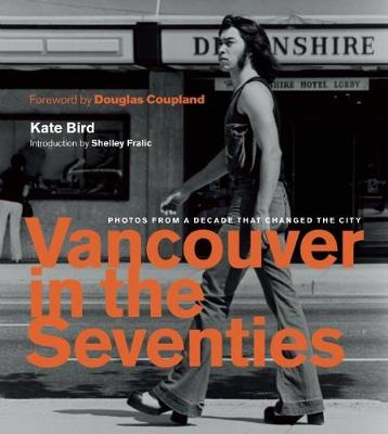 Vancouver in the Seventies: Photos from a Decade that Changed the City (Hardback)
