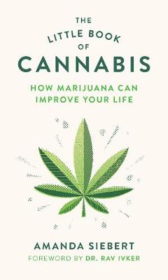 The Little Book of Cannabis: How Marijuana Can Improve Your Life (Paperback)