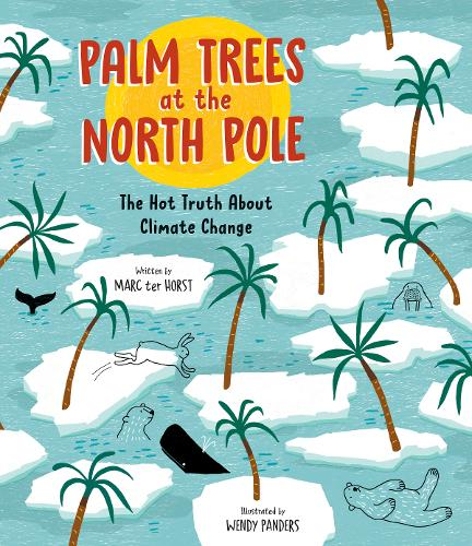Palm Trees at the North Pole: The Hot Truth About Climate Change (Hardback)