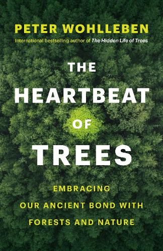 The Heartbeat of Trees: Embracing Our Ancient Bond with Forests and Nature (Hardback)
