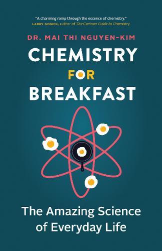 Chemistry for Breakfast: The Amazing Science of Everyday (Hardback)