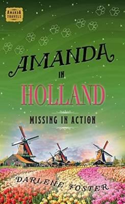 Amanda in Holland: Missing in Action - An Amanda Travels Adventure (Paperback)