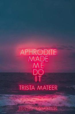 Aphrodite Made Me Do It (Paperback)