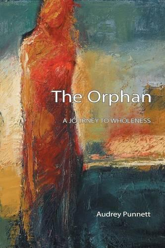 The Orphan: A Journey to Wholeness (Paperback)
