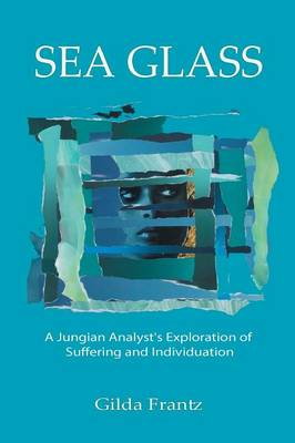 Sea Glass: A Jungian Analyst's Exploration of Suffering and Individuation (Paperback)