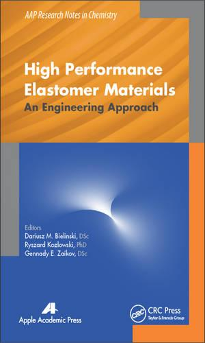 High Performance Elastomer Materials: An Engineering Approach - AAP Research Notes on Chemistry (Hardback)