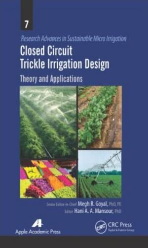Closed Circuit Trickle Irrigation Design: Theory and Applications - Research Advances in Sustainable Micro Irrigation (Hardback)