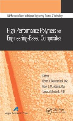 High-Performance Polymers for Engineering-Based Composites - AAP Research Notes on Polymer Engineering Science and Technology (Hardback)