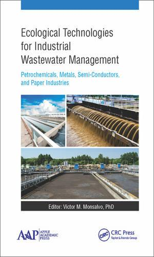 Ecological Technologies for Industrial Wastewater Management: Petrochemicals, Metals, Semi-Conductors, and Paper Industries (Hardback)
