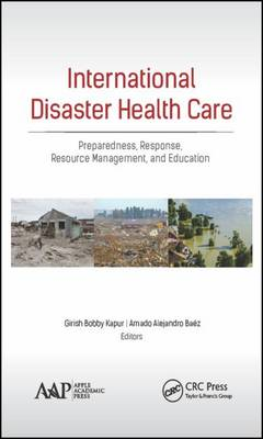 International Disaster Health Care: Preparedness, Response, Resource Management, and Education (Hardback)