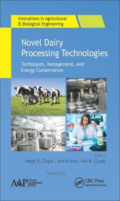 Novel Dairy Processing Technologies: Techniques, Management, and Energy Conservation - Innovations in Agricultural & Biological Engineering (Hardback)