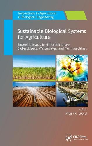 Sustainable Biological Systems for Agriculture: Emerging Issues in Nanotechnology, Biofertilizers, Wastewater, and Farm Machines - Innovations in Agricultural & Biological Engineering (Hardback)