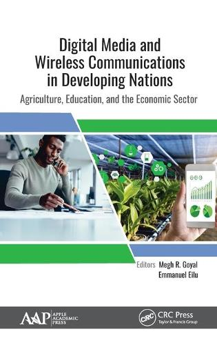 Digital Media and Wireless Communications in Developing Nations: Agriculture, Education, and the Economic Sector (Hardback)