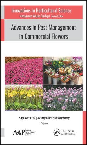 Advances in Pest Management in Commercial Flowers - Innovations in Horticultural Science (Hardback)