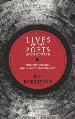 Lives of the Poets (with Guitars): Thirteen Outsiders Who Changed Modern Music (Paperback)