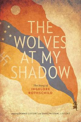 The Wolves at My Shadow: The Story of Ingelore Rothschild - Our Lives: Diary, Memoir, and Letters Series (Paperback)